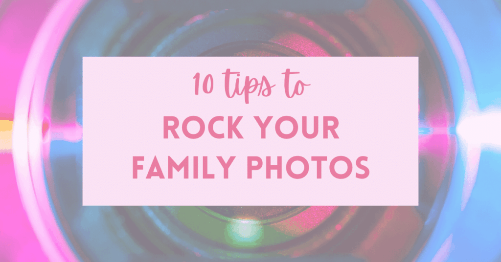 10 tips to rock your family photos